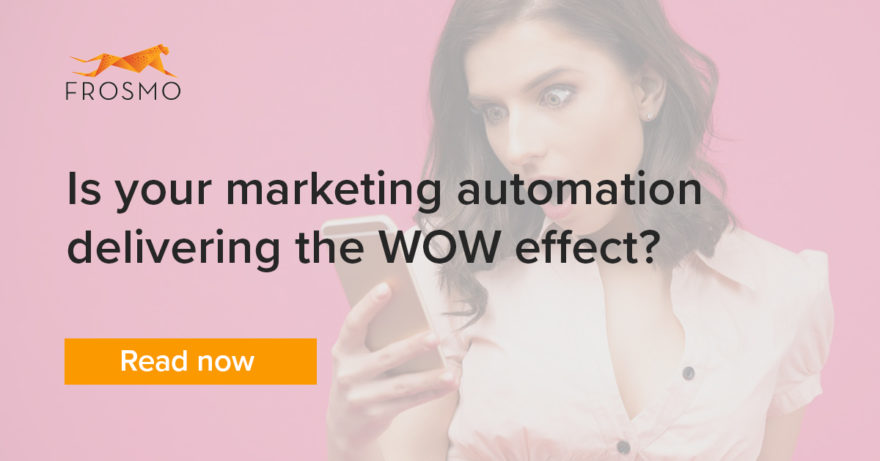 Is your marketing automation delivering the WOW effect?