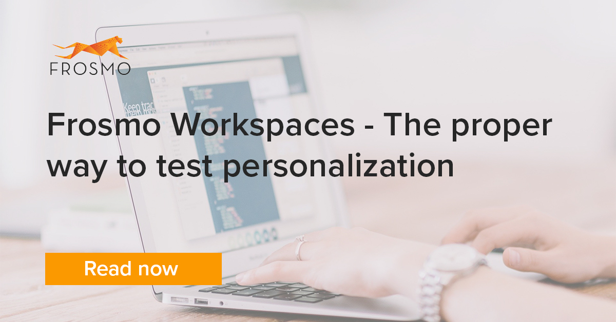 Frosmo Workspaces- the proper way to test personalization