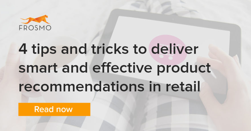 4 tips and tricks to deliver smart and effective product recommendations in retail