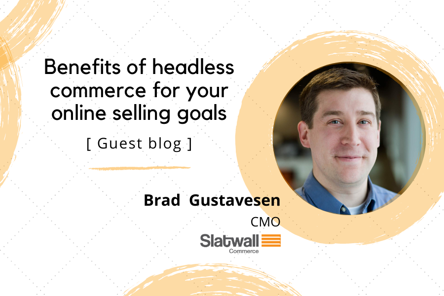 Benefits of headless commerce for your online selling goals